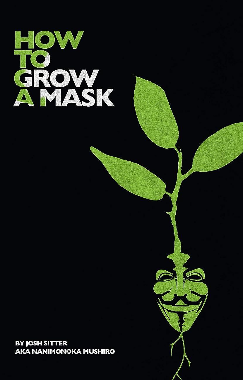 名義で一節事実How to Grow a Mask (English Edition)