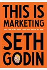This is Marketing: You Can't Be Seen Until You Learn To See Kindle Edition
