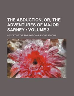 The Abduction, Or, the Adventures of Major Sarney (Volume 3); A Story of the Times of Charles the Second