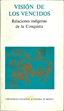 Vision De Los Vencidos: Relaciones Indigenas De La Conquista (Biblioteca del Estudiante Universitario, 81)