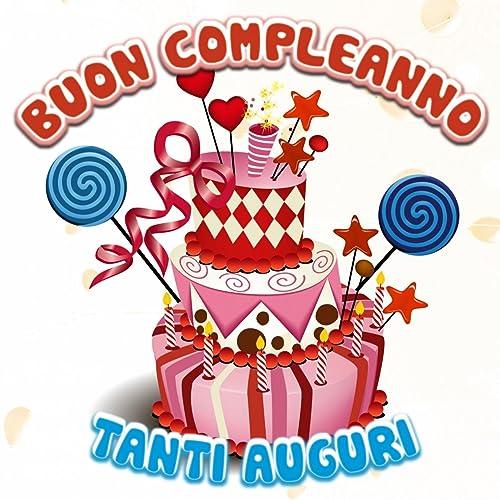 Tanti Auguri A Te Suoneria Per Cellulari By Buon Compleanno Suoneria On Amazon Music Amazon Com