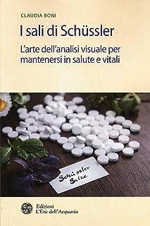 I sali di Schüssler. L'arte dell'analisi visuale per mantenersi in salute e vitali (Salute&benessere)