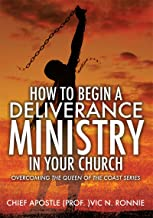 HOW TO BEGIN A DELIVERANCE MINISTRY IN YOUR CHURCH: OVERCOMING THE QUEEN OF THE COAST SERIES