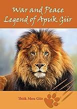 War and Peace Legend of Apuk Giir