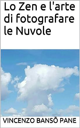 Lo Zen e larte di fotografare le Nuvole