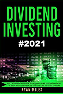 Dividend Investing: The Ultimate Guide - Best Uncommon Investment Strategies on Stock Dividends to Build a Massive Passive...