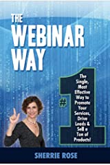 The Webinar Way: The Single, Most Effective Way to Promote your Services, Drive Leads & Sell a Ton of Products Kindle Edition
