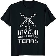 I oil my guns with liberal tears Funny Pro Gun Shirt T-Shirt