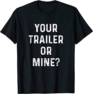 Your Trailer Or Mine? Shirt Redneck Mobile Home Park Rv Tee