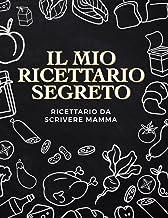 il mio ricettario segreto: Libro di cucina della mamma per scrivere tutte le tue ricette preferite in un unico posto (Ital...