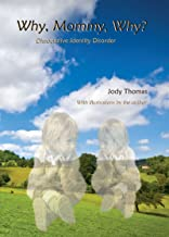 Why, Mommy, Why: Dissociative Identity Disorder Recovery