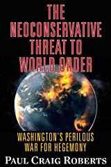The Neoconserative Threat to World Order: America's Perilous War for Hegemony Kindle Edition