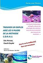 TROUVER UN EMPLOI AVEC LES 6 PILIERS DE LA METHODE C.O.R.A.I.L: Face aux Recruteurs : sortez du lot! (French Edition)