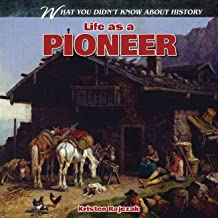 Life As A Pioneer (What You Didn't Know About History)