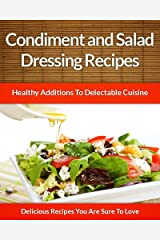 Salad Dressing and Condiment Recipes: Healthy Additions For Delectable Cuisine (The Easy Recipe Book 41) (English Edition) Formato Kindle