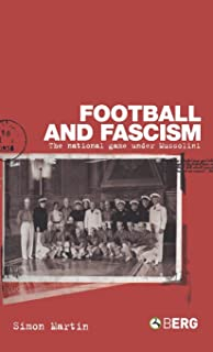 Football and Fascism: The National Game under Mussolini