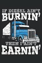 If Diesel Ain't Burnin' Then I Ain't Earnin': Taccuino di guida per camionisti di rimorchi e camionisti di 18 ruote (Itali...