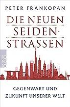 Die neuen Seidenstraßen: Gegenwart und Zukunft unserer Welt (German Edition)
