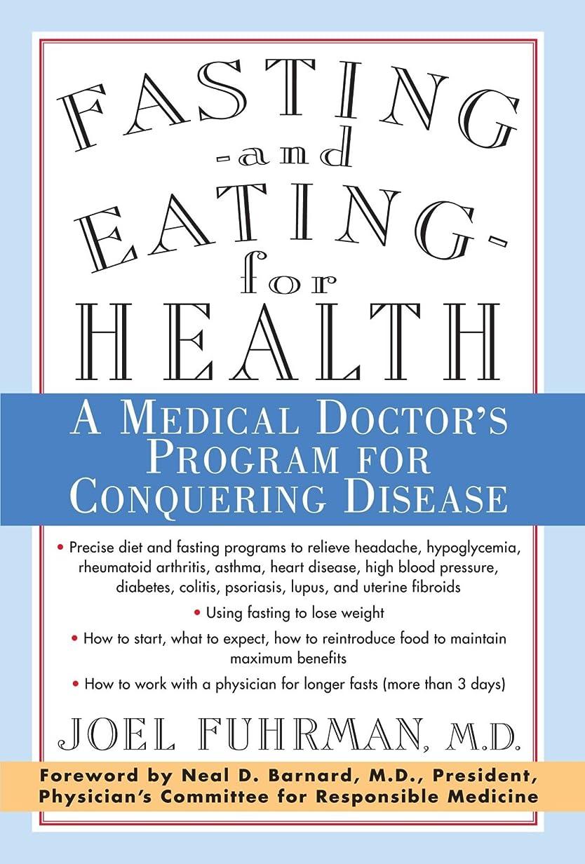 森圧縮する海峡ひもFasting-And Eating-For Health: A Medical Doctor's Program for Conquering Disease