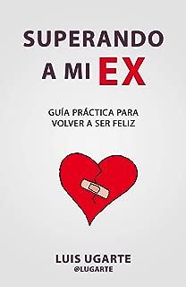 Superando a mi ex: Guía práctica para volver a ser feliz (Spanish Edition)