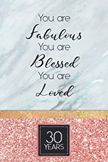 30th Birthday Journal: Lined Journal / Notebook - Rose Gold 30th Birthday Gift For Women - Fun And Practical Alternative to a Card - Impactful 30 Years Old Wishes - You Are Fabulous Blessed And Loved