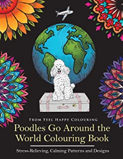 Poodles Go Around the World Colouring Book: Poodle Coloring Book - Perfect Poodle Gifts Idea for Adults and Older Kids: Po...