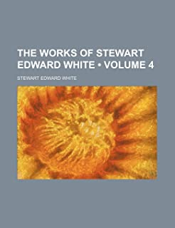 The Works of Stewart Edward White (Volume 4)