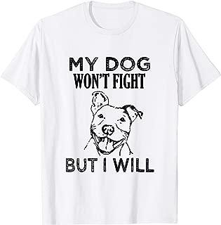 My Dog Won't Fight But I Will - Pitbull saying shirt, gift