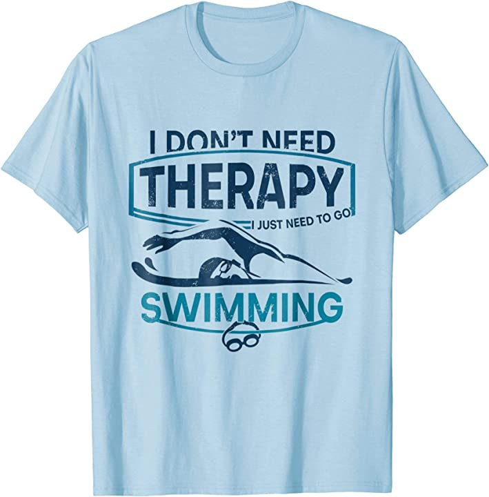 'I Don't Need Therapy' Hilarous Swimming Gift Shirt