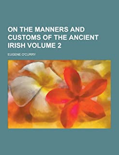 On the Manners and Customs of the Ancient Irish Volume 2