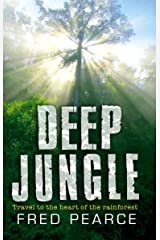 Deep Jungle: Journey To The Heart Of The Rainforest Kindle Edition