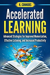 Accelerated Learning: Advanced Strategies for Improved Memorization, Effective Listening, and Increased Productivity