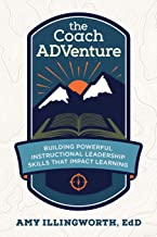 The Coach ADVenture: Building Powerful Instructional Leadership Skills That Impact Learning
