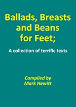 Ballads, Breasts and Beans for Feet; A collection of terrific texts