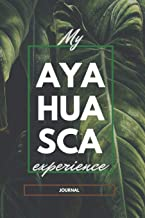 My Ayahuasca Experience Journal: For writing Mother Aya's meditation, healing, visions, spiritual awakening| Tea ceremony|...