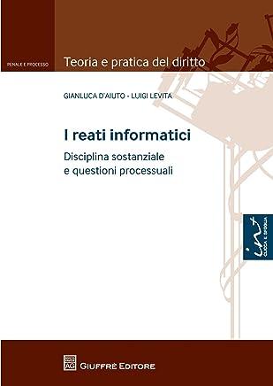 I reati informatici (Teoria pratica diritto. Penale e process.)