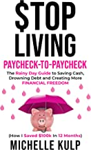 Stop Living Paycheck-to-Paycheck: The Rainy Day Guide to Saving Cash, Drowning Debt and Creating More Financial Freedom (How I Saved $100k in 12 Months) (English Edition)