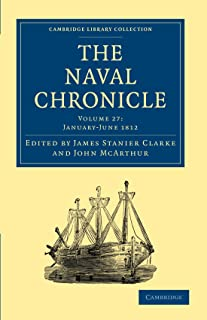 The Naval Chronicle: Volume 27, January–July 1812: Containing a General and Biographical History of the Royal Navy of the ...