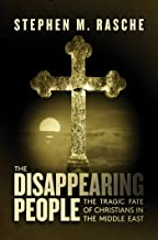 The Disappearing People: The Tragic Fate of Christians in the Middle East