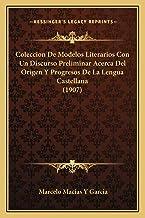 Coleccion De Modelos Literarios Con Un Discurso Preliminar Acerca Del Origen Y Progresos De La Lengua Castellana (1907) (S...