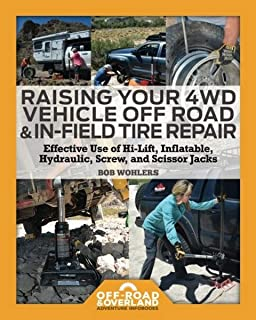 Raising Your 4WD Vehicle Off-Road & In-Field Tire Repair: Effective Use of Hi-Lift, Inflatable, Hydraulic, Screw, and Scis...