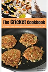 The Cricket Cookbook: A Complete Guide to Adding this Sustainable Protein to your Diet. Kindle Edition
