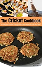 The Cricket Cookbook: A Complete Guide to Adding this Sustainable Protein to your Diet.