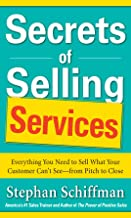 Secrets of Selling Services: Everything You Need to Sell What Your Customer Can't See—from Pitch to Close: Everything You Need to Sell What Your Customer Can't See--from Pitch to Close