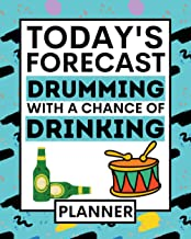 Today's Forecast Drumming With A Chance Of Drinking: Drumming Planner, Undated 1-Year Daily, Weekly & Monthly Organizer Fo...