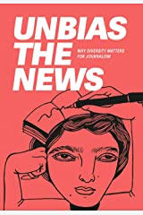 Unbias the News: Why diversity matters for journalism Hardcover