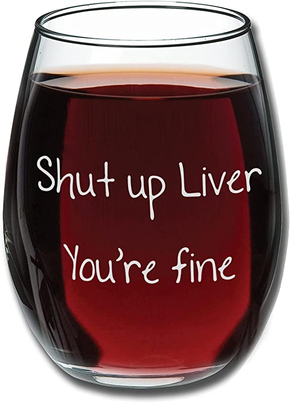 Funny Mugs LOL Shut Up Liver You Re Fine Funny Stemless Wine Glass 15oz Wedding Wine Gift Unique Gift For Mom Her Bachelorette Parties Perfect Birthday Gift For Women