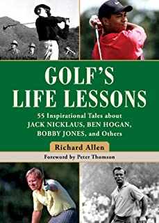 Golf's Life Lessons: 55 Inspirational Tales about Jack Nicklaus, Ben Hogan, Bobby Jones, and Others