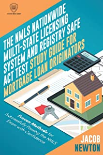The NMLS Nationwide Multi-State Licensing System and Registry SAFE Act Test Guide for Mortgage Loan Originators: Proven Me...