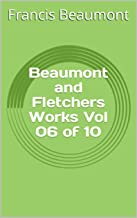 Beaumont and Fletchers Works Vol 06 of 10 (English Edition)